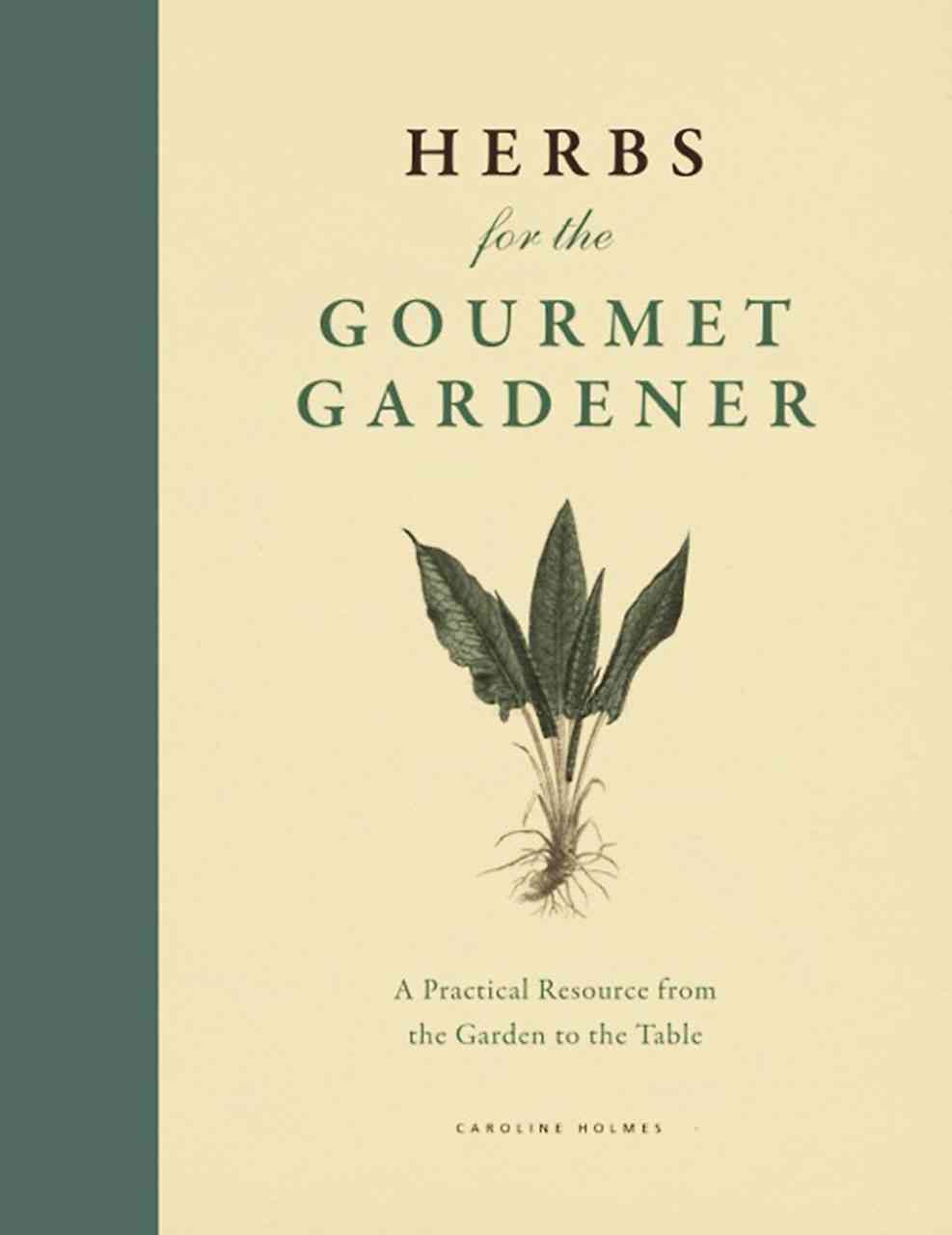 Herbs for the Gourmet Gardener By Holmes, Caroline